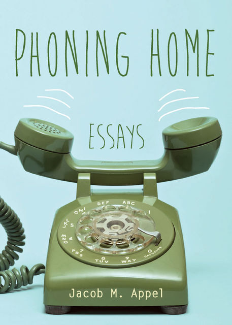 Phoning Home, Jacob Appel