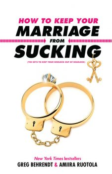 How to Keep Your Marriage From Sucking, Greg Behrendt, Amiira Ruotola