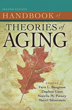 Handbook of Theories of Aging, Second Edition, Daphna Gans, Norella Putney, Vern L. Bengtson