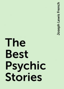 The Best Psychic Stories, Joseph Lewis French