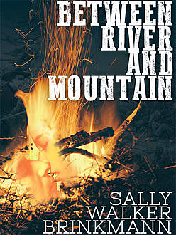 Between River and Mountain, Sally Walker Brinkmann