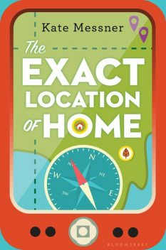 The Exact Location of Home, Kate Messner