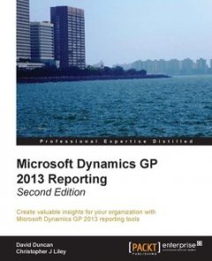 Microsoft Dynamics GP 2013 Reporting, David Duncan, Christopher Liley
