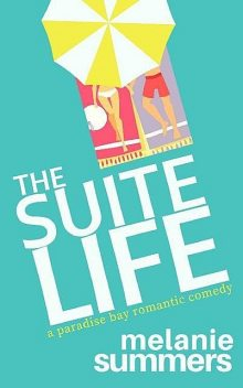 The Suite Life (A Paradise Bay Romantic Comedy Book 3), MJ Summers, Melanie Summers