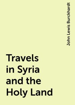 Travels in Syria and the Holy Land, John Lewis Burckhardt