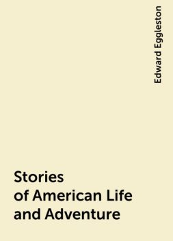 Stories of American Life and Adventure, Edward Eggleston