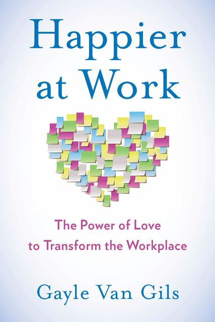 Happier at Work, Gayle Van Gils