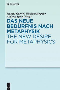 Das neue Bedürfnis nach Metaphysik / The New Desire for Metaphysics, Wolfram Hogrebe, Andreas Speer, Markus Gabriel