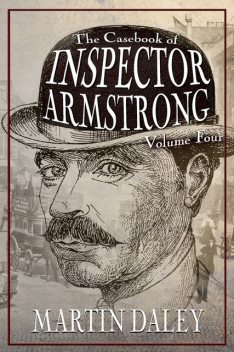 The Casebook of Inspector Armstrong – Volume 4, Martin Daley