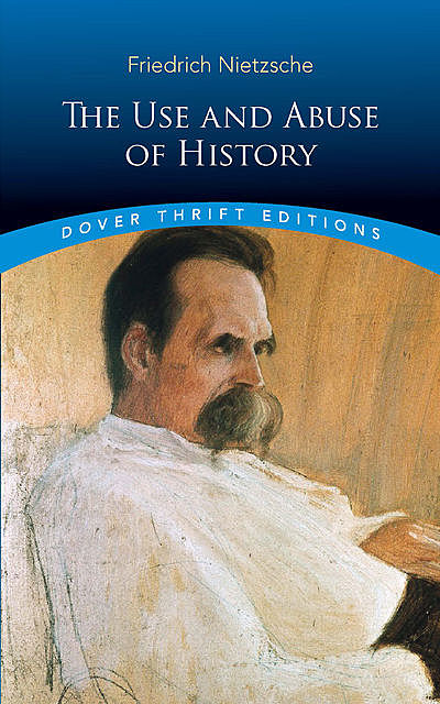 The Use and Abuse of History, Friedrich Nietzsche