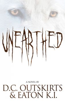 Unearthed, D.C.Outskirts, Eaton K.I.