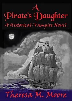 A Pirate's Daughter, Theresa M.Moore