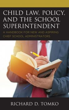 Child Law, Policy, and the School Superintendent, Ph.D. D Tomko