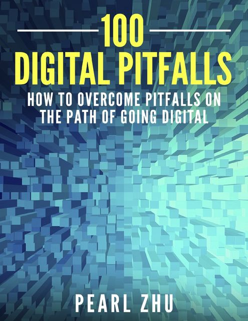 100 Digital Pitfalls: How to Overcome Pitfalls on the Path of Going Digital, Pearl Zhu