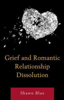 Grief and Romantic Relationship Dissolution, Shawn Blue