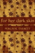 For Her Dark Skin, Percival Everett