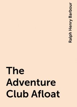The Adventure Club Afloat, Ralph Henry Barbour