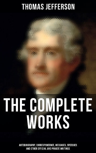 The Complete Works, Thomas Jefferson