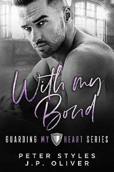With My Bond (Guarding My Heart Book 3), Styles Peter, J.P. Oliver