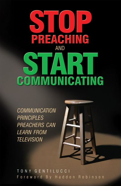 Stop Preaching and Start Communicating, Tony Gentilucci