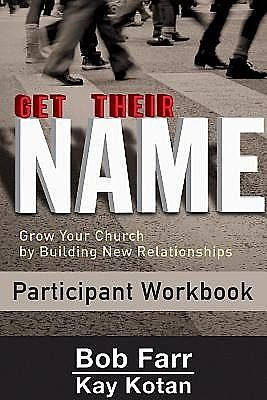 Get Their Name: Participant Workbook, Bob Farr, Kay Kotan