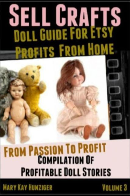 Creativity With DIY Craft Projects: Creativity With Dolls, Mary Kay Hunziger
