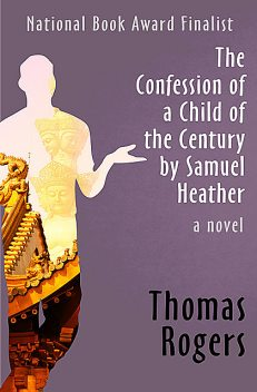 The Confession of a Child of the Century by Samuel Heather, Thomas Rogers