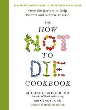 The How Not to Die Cookbook, Michael Greger