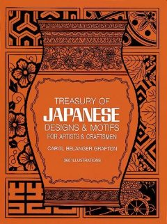 Treasury of Japanese Designs and Motifs for Artists and Craftsmen, Carol Belanger Grafton