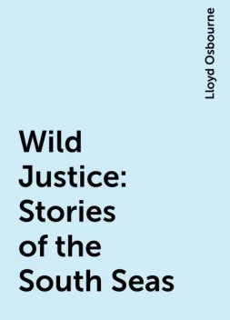 Wild Justice: Stories of the South Seas, Lloyd Osbourne
