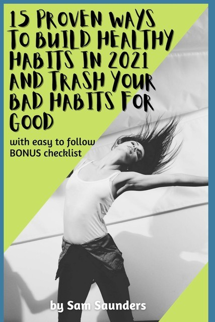 15 Proven Ways to Build Healthy Habits in 2021 and Trash Your Bad Habits for Good, Sam Saunders
