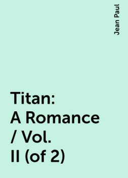 Titan: A Romance / Vol. II (of 2), Jean Paul