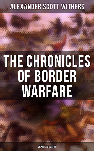 The Chronicles of Border Warfare (Complete Edition), Alexander Scott Withers