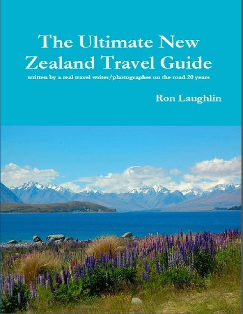 The Ultimate New Zealand Travel Guide, Ron Laughlin