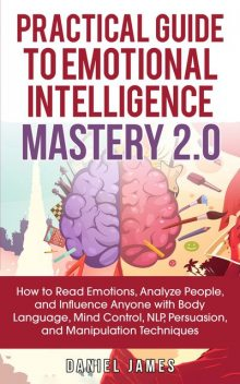 Practical Guide to Emotional Intelligence Mastery 2.0, Daniel James