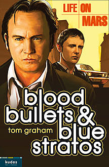 Life on Mars: Blood, Bullets and Blue Stratos, Tom Graham