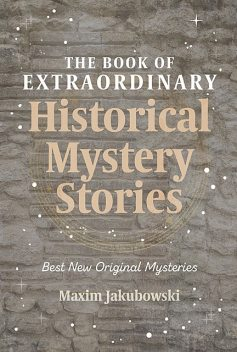 The Book of Extraordinary Historical Mystery Stories, Maxim Jakubowski