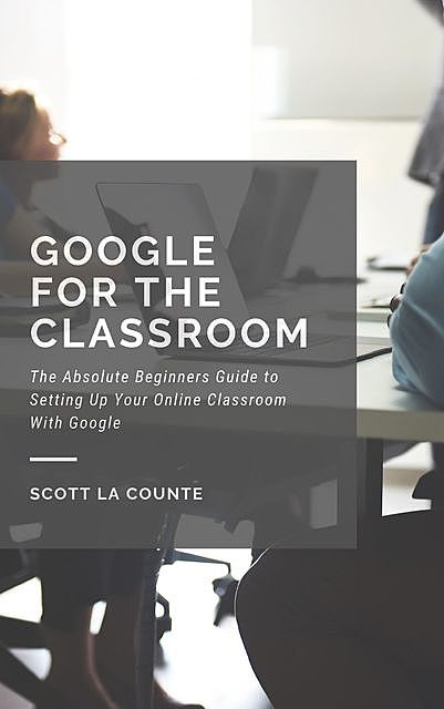 Google for the Classroom, Scott La Counte