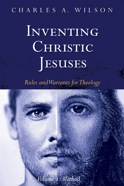 Inventing Christic Jesuses, Volume 1, Charles A. Wilson