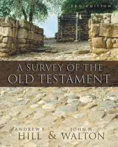 A Survey of the Old Testament, John H. Walton, Andrew E. Hill