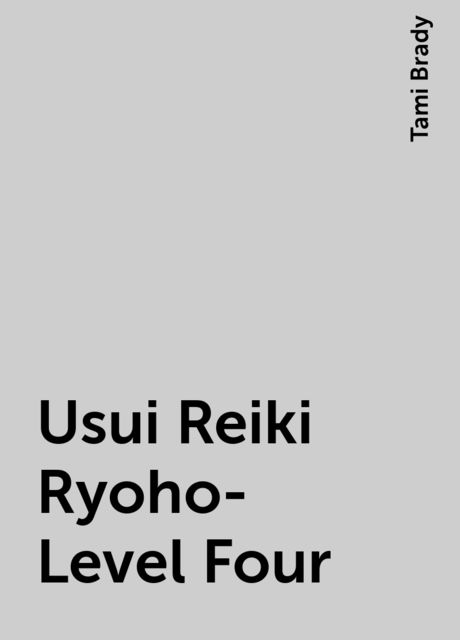 Usui Reiki Ryoho- Level Four, Tami Brady