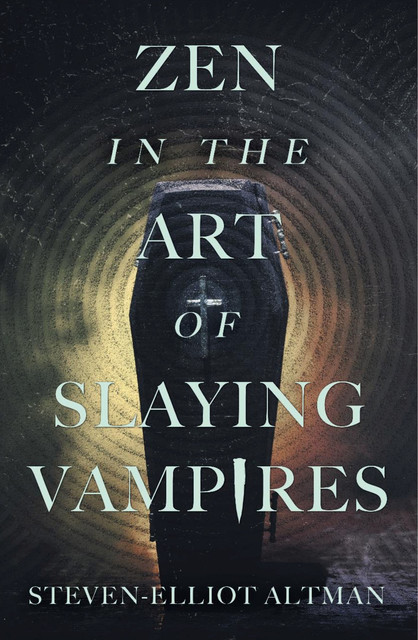 Zen in the Art of Slaying Vampires, Steven-Elliot Altman