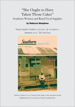 """She Ought to Have Taken Those Cakes"""": Southern Women and Rural Food Supplies, Rebecca Sharpless"""