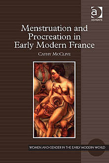 Menstruation and Procreation in Early Modern France, Cathy McClive