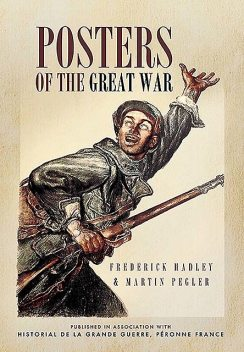 Posters of The Great War, Martin Pegler, Frédérick Hadley
