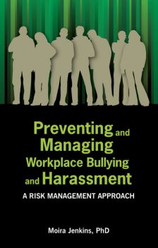 Preventing and Managing Workplace Bullying and Harassment: A Risk Management Approach, Moira Jenkins