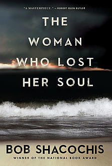 The Woman Who Lost Her Soul, Bob Shacochis