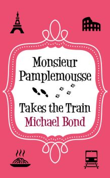 Monsieur Pamplemousse Takes the Train, Michael Bond