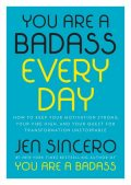 You Are a Badass Every Day, Jen Sincero