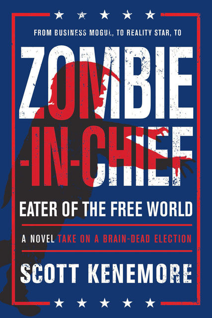 Zombie-in-Chief: Eater of the Free World, Scott Kenemore